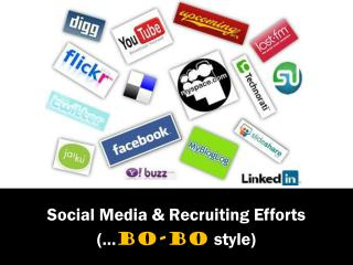 Social Media & Recruiting Efforts ( … bo-bo  style)