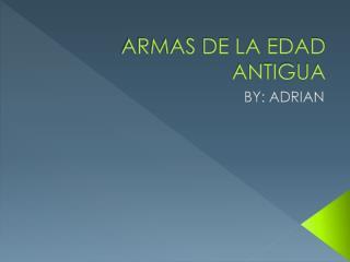 ARMAS DE LA EDAD ANTIGUA