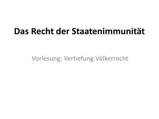 Das Recht der Staatenimmunität