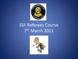 SSF  Referees Course 7 th  March 2011