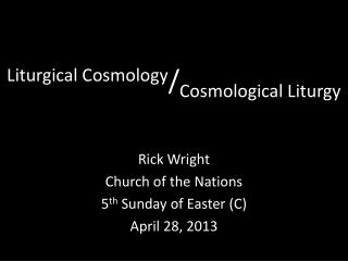 Liturgical Cosmology / Cosmological Liturgy