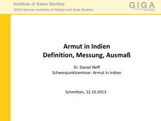 Armut in Indien  Definition, Messung, Ausmaß Dr. Daniel Neff Schwerpunktseminar: Armut in Indien