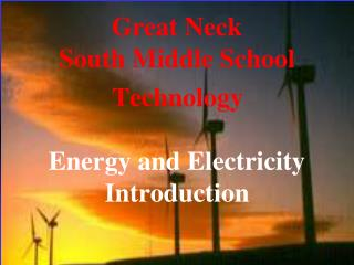 Great Neck  South Middle School Technology Energy and Electricity  Introduction