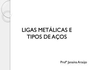 LIGAS METÁLICAS  E TIPOS  DE  AÇOS