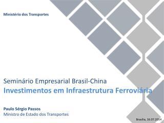 Seminário Empresarial Brasil-China Investimentos em Infraestrutura Ferroviária Paulo Sérgio Passos