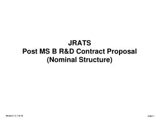 JRATS Post MS B R&D Contract Proposal (Nominal Structure)