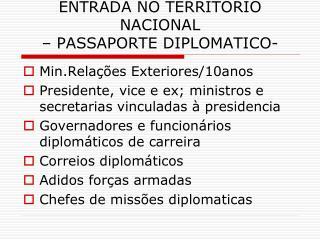 ENTRADA NO TERRITORIO NACIONAL  – PASSAPORTE DIPLOMATICO-