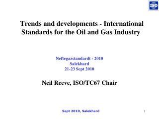 Neftegazstandardt  - 2010 Salekhard 21-23 Sept 2010 Neil Reeve, ISO/TC67 Chair