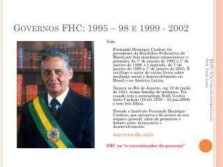 Governos FHC: 1995 – 98 e 1999 - 2002