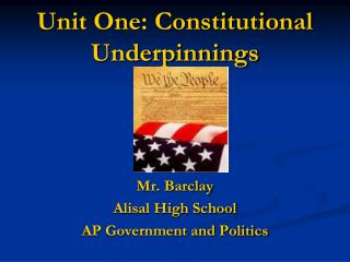 Unit One: Constitutional Underpinnings