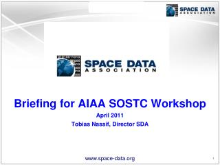 Briefing for AIAA SOSTC Workshop April 2011 Tobias Nassif, Director SDA