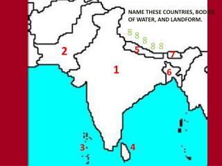 NAME THESE COUNTRIES, BODIES OF WATER, AND LANDFORM.