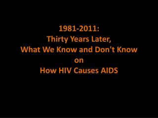 1981-2011:  Thirty Years Later,  What We Know and Don't Know  on  How HIV Causes AIDS