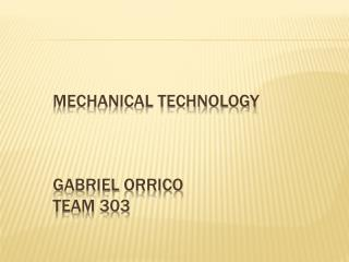 Mechanical Technology Gabriel  Orrico Team 303