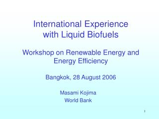 International Experience  with Liquid Biofuels  Workshop on Renewable Energy and Energy Efficiency  Bangkok, 28 August 2