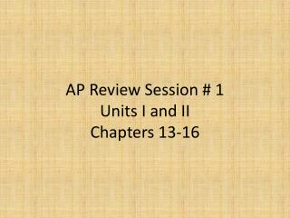 AP Review Session # 1 Units I and II Chapters 13-16
