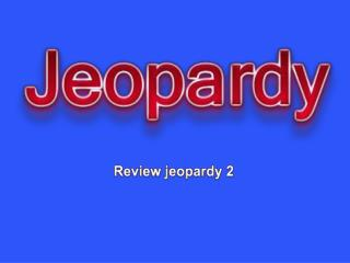 Review jeopardy 2