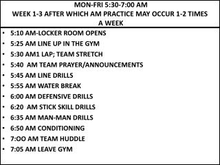 5 :10 AM-LOCKER ROOM OPENS  5 :25 AM LINE UP IN THE GYM 5 :30 AM 1  LAP; TEAM STRETCH