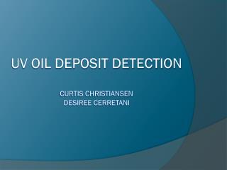UV oil deposit detection Curtis Christiansen Desiree Cerretani