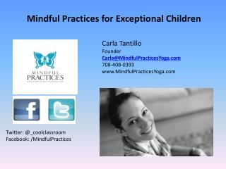 Carla Tantillo Founder Carla@ MindfulPracticesYoga.com 708-408-0393 www.MindfulPracticesYoga.com