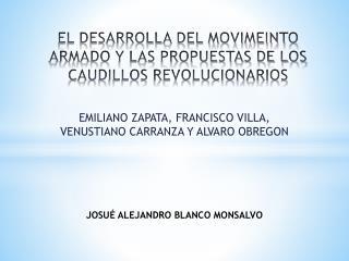 EL DESARROLLA DEL MOVIMEINTO ARMADO Y LAS PROPUESTAS DE LOS CAUDILLOS REVOLUCIONARIOS