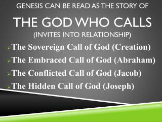 Genesis can be read as the story of THE GOD WHO CALLS  (INVITES INTO RELATIONSHIP)