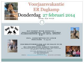 Voorjaarsvakantie ER  Dagkamp Donderdag 27 februari 2014 Aanvang    09:30   tot 17:30
