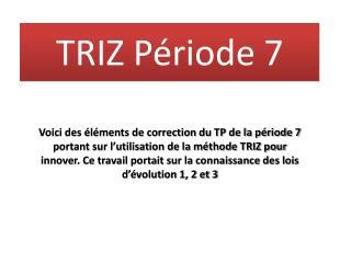 TRIZ Période 7