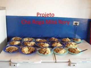 Projeto Che Roga  Mitá  Rory