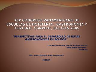 XIX CONGRESO PANAMERICANO DE ESCUELAS DE HOTELERIA,  GASTRONOMÍA Y TURISMO  CONPEHT, BOLIVIA 2009