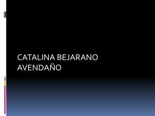 CATALINA BEJARANO AVENDAÑO