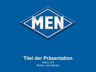 Titel der Präsentation Datum, Ort Redner: Jana Bender