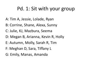 Pd. 1: Sit with your group