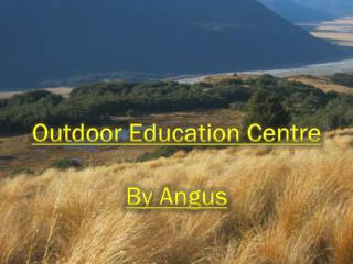 Outdoor Education Centre By Angus
