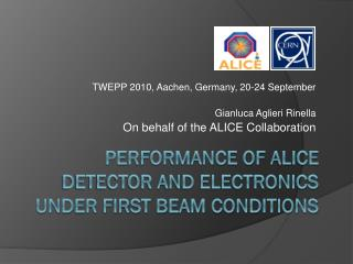 Performance of ALICE detector and electronics  under first beam conditions
