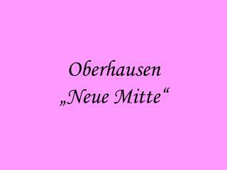 """Oberhausen  """"Neue Mitte"""""""