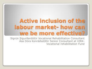 Active inclusion of the labour market- how can we be more effective?