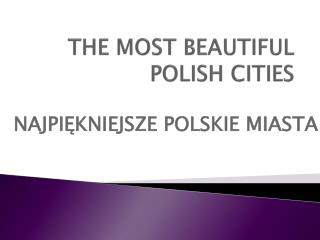 THE MOST BEAUTIFUL POLISH CITIES