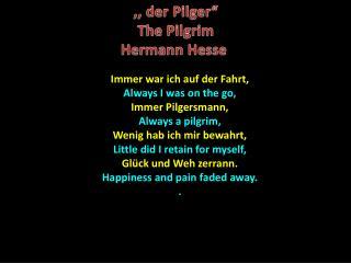Immer war ich auf der Fahrt, Always I was on the go, Immer Pilgersmann , Always a pilgrim ,