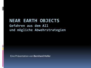 Near Earth  objects Gefahren aus dem All  und mögliche Abwehrstrategien