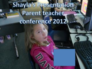 Shayla's  Presentation Parent teacher conference 2012