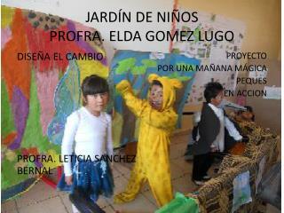 JARDÍN DE NIÑOS  PROFRA. ELDA GOMEZ LUGO