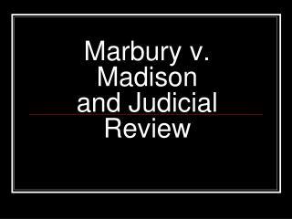 Marbury  v. Madison and Judicial Review