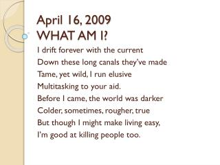 April 16, 2009 WHAT AM I?