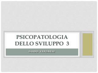 PSICOPATOLOGIA DELLO SVILUPPO  3