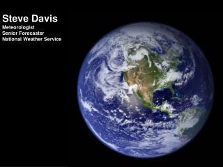 Steve Davis Meteorologist Senior Forecaster National Weather Service