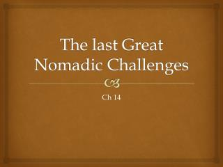 The last Great Nomadic Challenges
