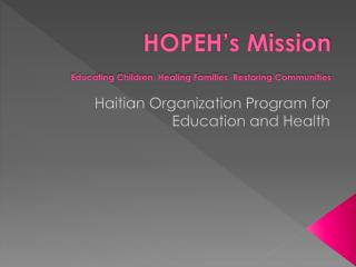 HOPEH's Mission  Educating  Children,  Healing  Families.  Restoring  Communities