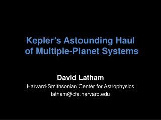 Kepler's Astounding Haul  of Multiple-Planet Systems