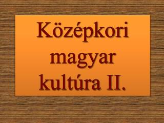 K�z�pkori magyar kult�ra II.